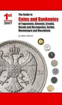 The Guide to Coins and Banknotes of Yugoslavia, Slovenia, Croatia, Bosnia and Herzegovina, Serbia, Montenegro and Macedonia